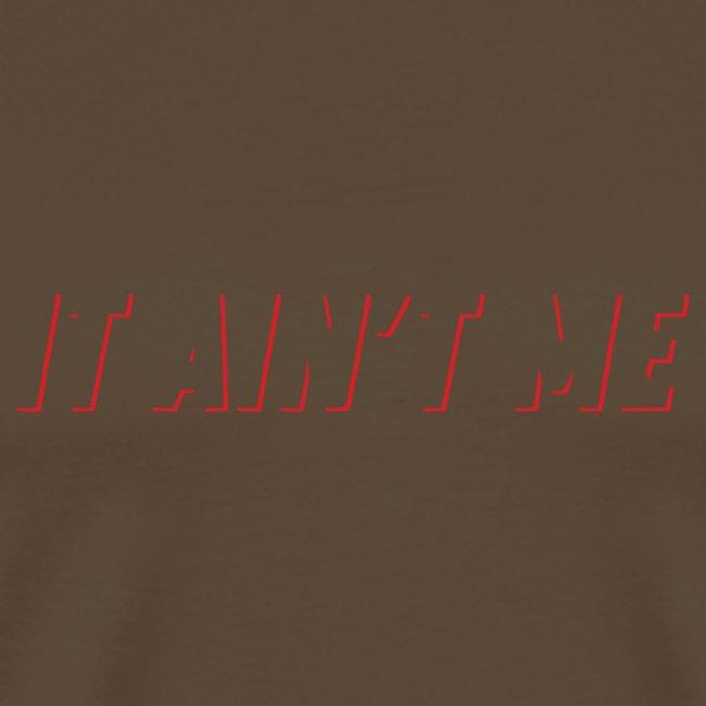 It Ain't Me - Slogan Tee