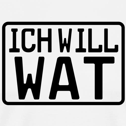 ICH WILL WAT - Männer Premium T-Shirt
