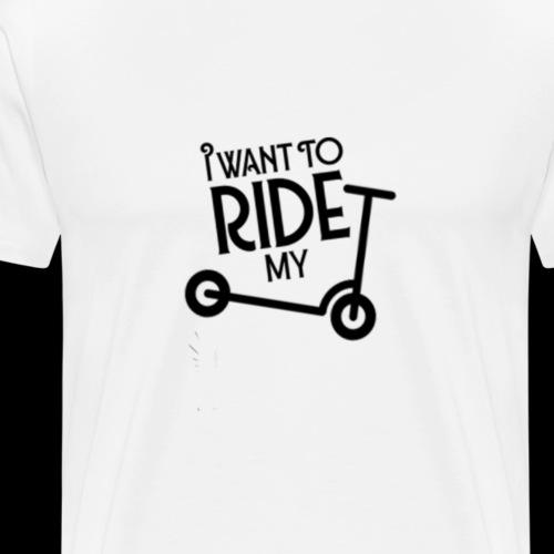 I WANT TO RIDE MY SCOOT - Camiseta premium hombre