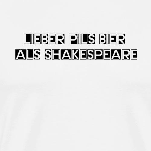Lieber Pils Bier als Shakespeare - Männer Premium T-Shirt