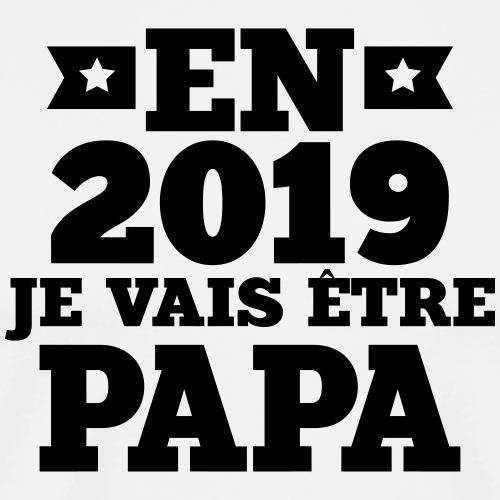 en 2019 je vais être papa - T-shirt Premium Homme
