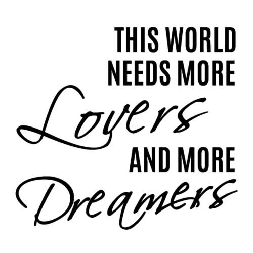 This world needs more lovers and more dreamers! - Männer Premium T-Shirt