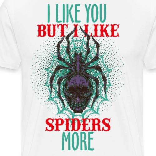 i like you but i like spiders more - Men's Premium T-Shirt