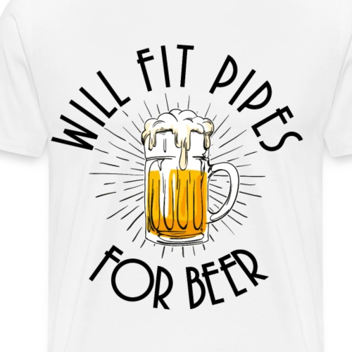 will fit pipes for beer - Men's Premium T-Shirt