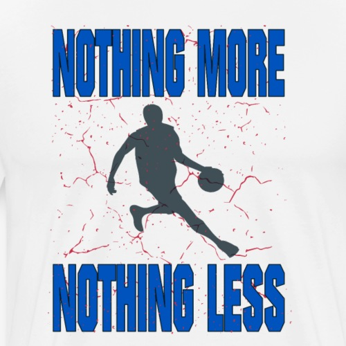 nothing more nothing less #Basketball - Männer Premium T-Shirt