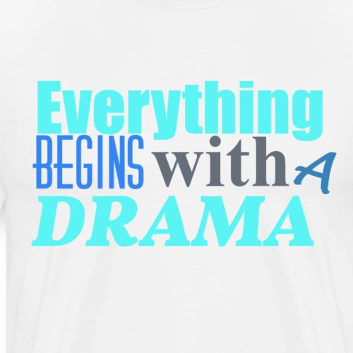 Everything Begins With A Drama - Männer Premium T-Shirt