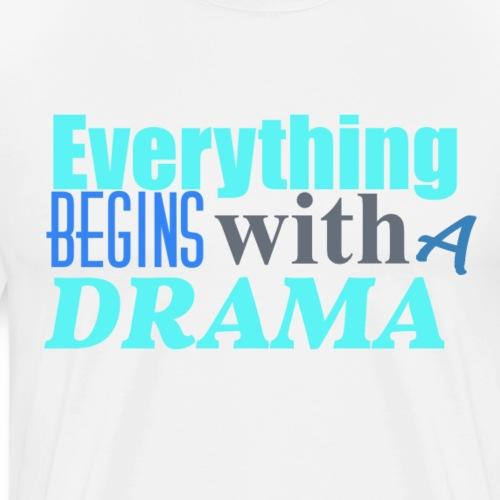 Everything Begins With A Drama - Männer Premium T-Shirt