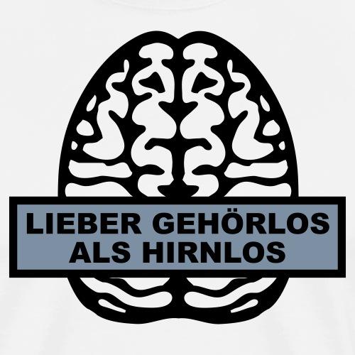 Lieber Gehörlos als Hirnlos - Männer Premium T-Shirt