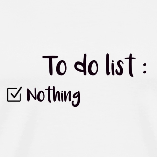 to do list - nothing - T-shirt Premium Homme