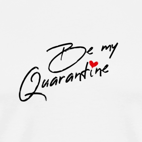 Be my Quarantine - Männer Premium T-Shirt