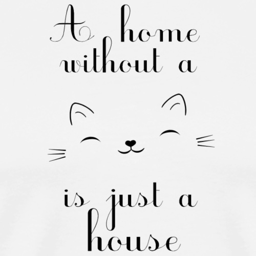 A home without a cat is just a house - Männer Premium T-Shirt