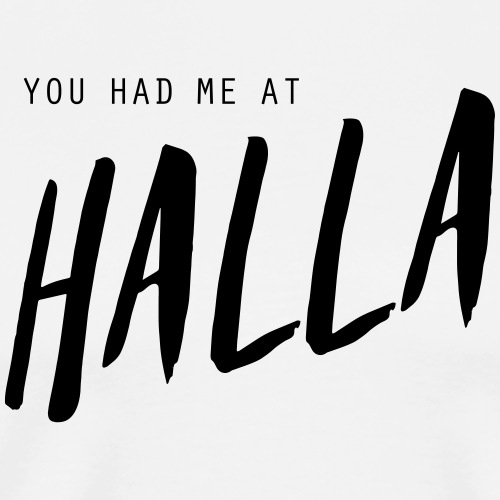 You had me at halla (vit) - Premium-T-shirt herr