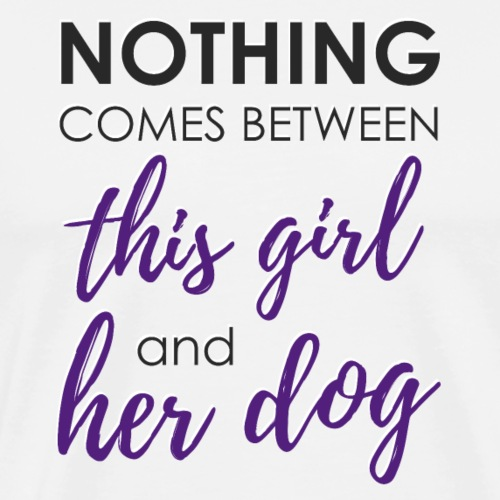 Nothing comes between this girl her and her dog - Men's Premium T-Shirt
