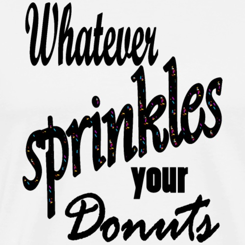 Donut T Shirt Whatever Sprinkles Your Donuts - Mannen Premium T-shirt