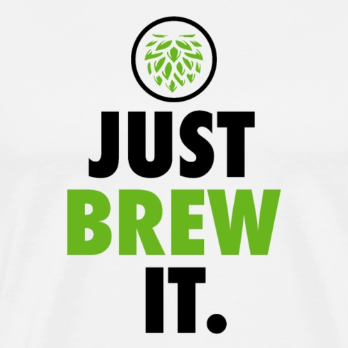 Just Brew It - Brewers Gift Idea - Men's Premium T-Shirt