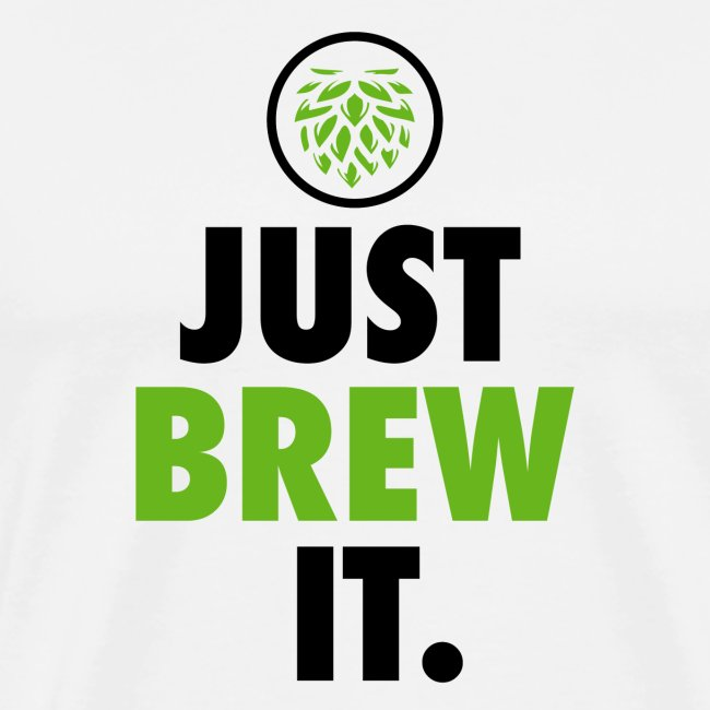 Just Brew It - Brewers Gift Idea