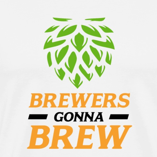 Brewers gonna brew! - Brauer gift idea - Men's Premium T-Shirt