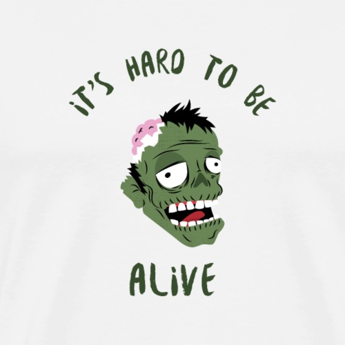 It's hard to be alive 2 - T-shirt Premium Homme