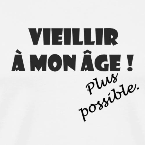 Vieillir à mon âge ! Plus possible. - T-shirt Premium Homme