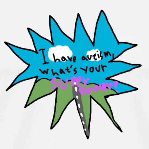 I have autism, what's your super power? - Herre premium T-shirt