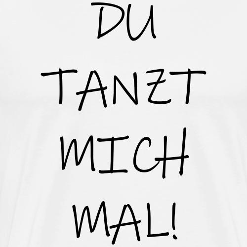 DU TANZT MICH MAL lustiger Rave Festival Spruch - Männer Premium T-Shirt