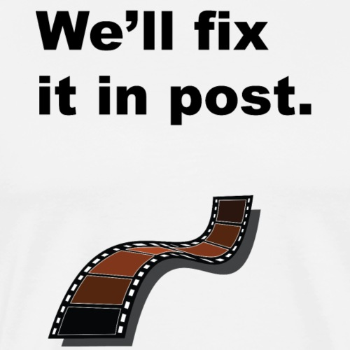 We'll fix it in post - Men's Premium T-Shirt