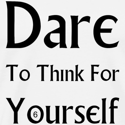 Dare To Think For Yourself - Men's Premium T-Shirt