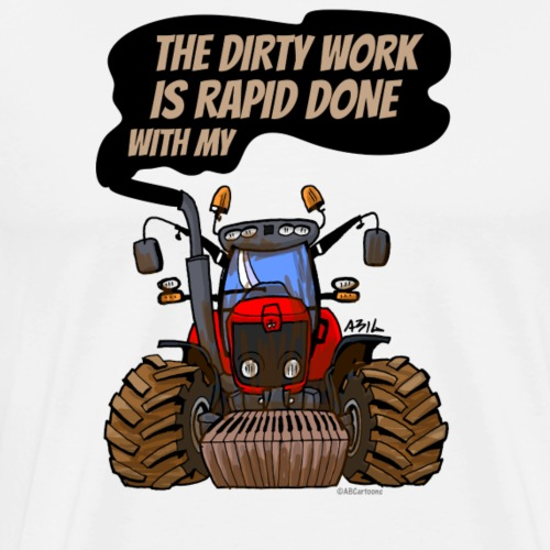THE DIRTY WORK IS RAPID DONE - Mannen Premium T-shirt
