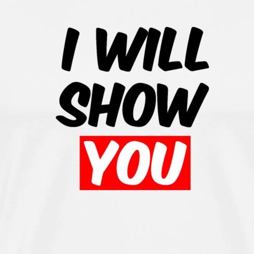 I will show ya! - Premium T-skjorte for menn