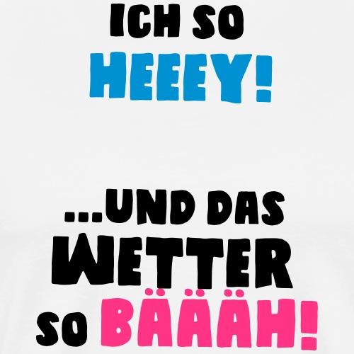 Wetter_-Spruch-_Ft_2 - Männer Premium T-Shirt