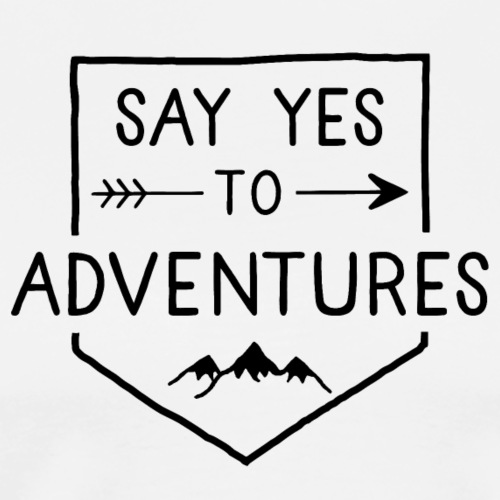 Say yes for Adventures - Männer Premium T-Shirt