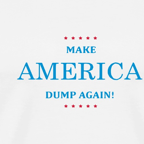 Make America Dump Again - Männer Premium T-Shirt