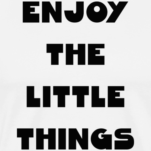 Enjoy the little things - Männer Premium T-Shirt