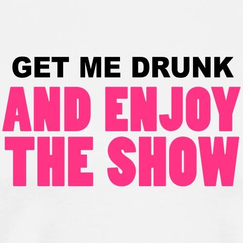 get me drunk and enjoy the show BIER beer Party - Men's Premium T-Shirt