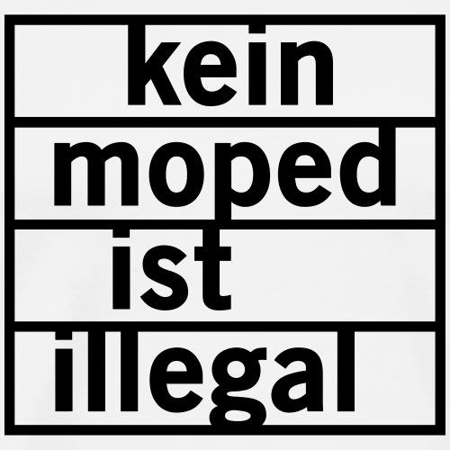 Kein Moped ist illegal - Männer Premium T-Shirt
