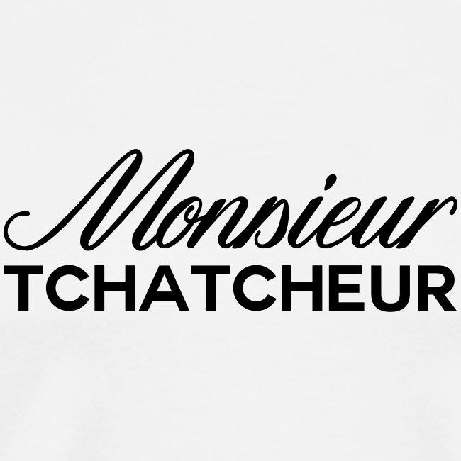 monsieur tchatcheur