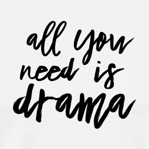 All You Need Is Drama - Männer Premium T-Shirt
