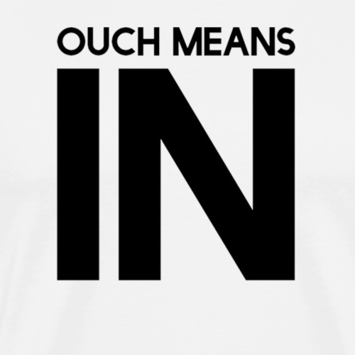 Ouch means in - Men's Premium T-Shirt