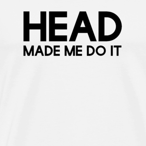 Head made me do it - Men's Premium T-Shirt