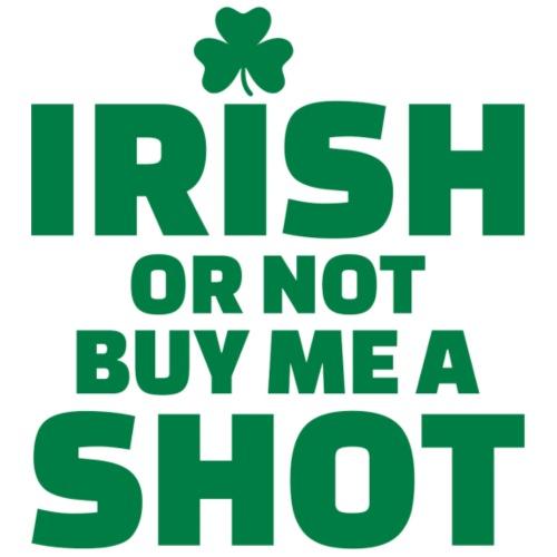 IRISH OR NOT BUY ME A SHOT - T-shirt Premium Homme