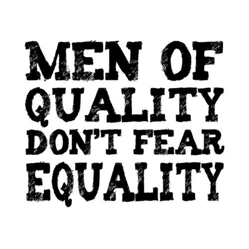 men of quality don't fear equality - Männer Premium T-Shirt