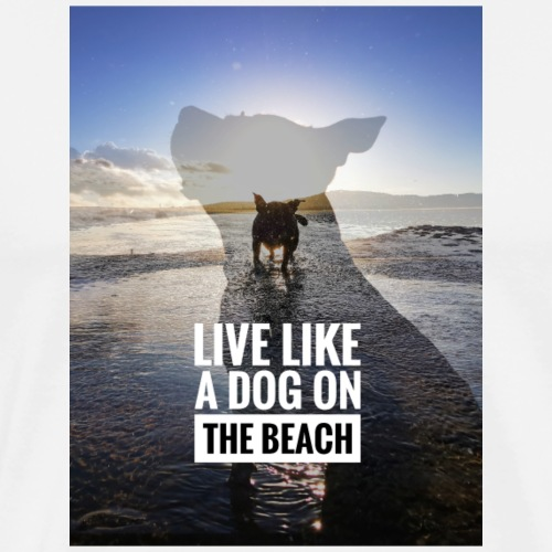 Live like a dog at the beach - Men's Premium T-Shirt