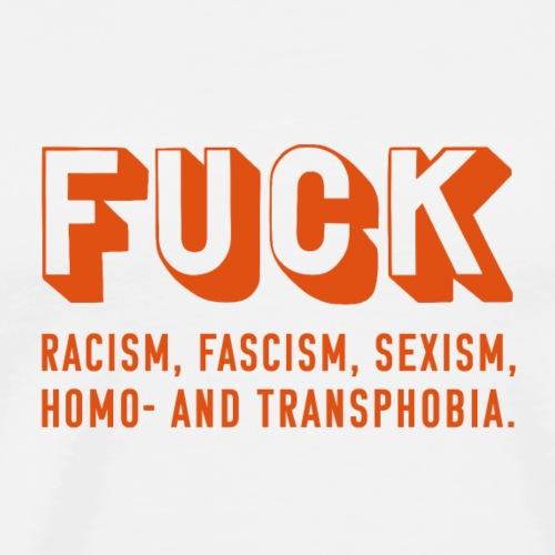 FUCK RACISM, FACISM, SEXISM, HOMO- AND TRANSPHOBIA - Männer Premium T-Shirt