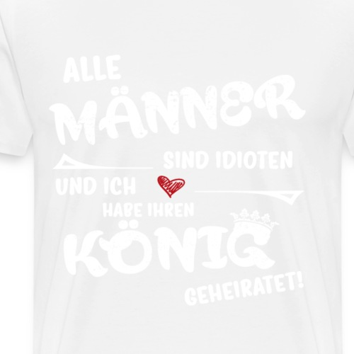 Ehe Geschenk - Ich habe den König geheiratet - Männer Premium T-Shirt