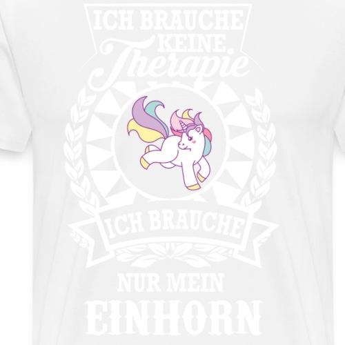 Einhorn - Ich brauche nur mein Einhorn T-shirt - Männer Premium T-Shirt