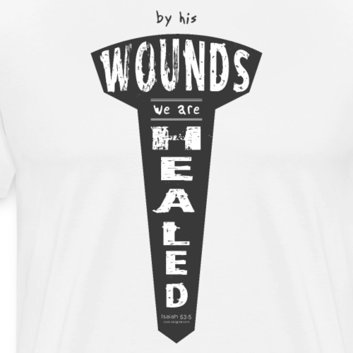 Isaiah 53: 5 - By his wounds we are healed - Men's Premium T-Shirt