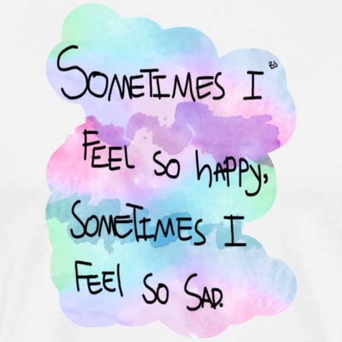 sometimes I feel so happy.. - Männer Premium T-Shirt