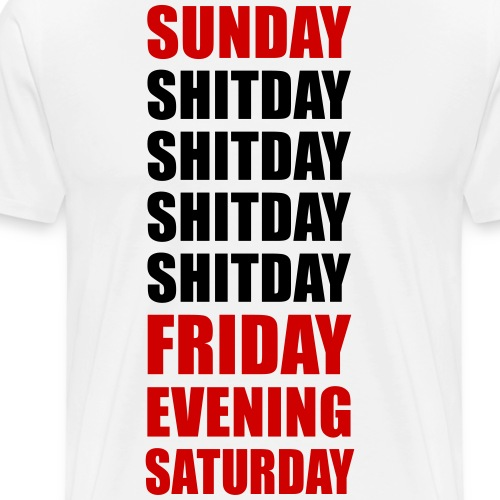Sunday Monday Shitday Friday Evening Work Stress - Men's Premium T-Shirt