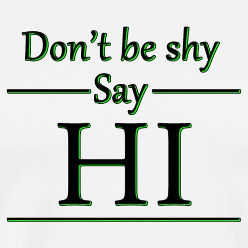 Dont be shy, say HI - Men's Premium T-Shirt