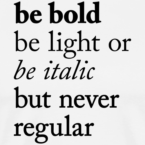 be bold be light be italic but never regular - Männer Premium T-Shirt